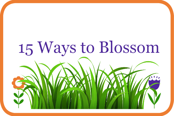 15 Ways to Blossom