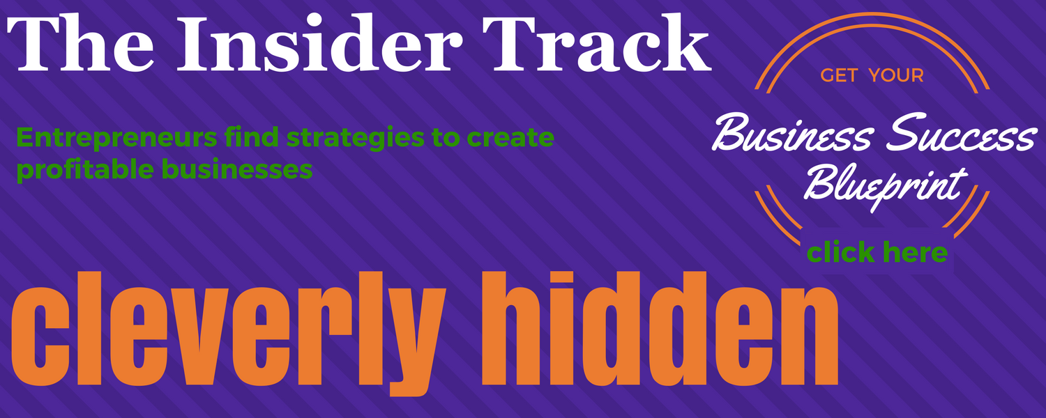 The Insider Track - Entrepreneurs find strategies to create profitable businesses - cleverly hidden